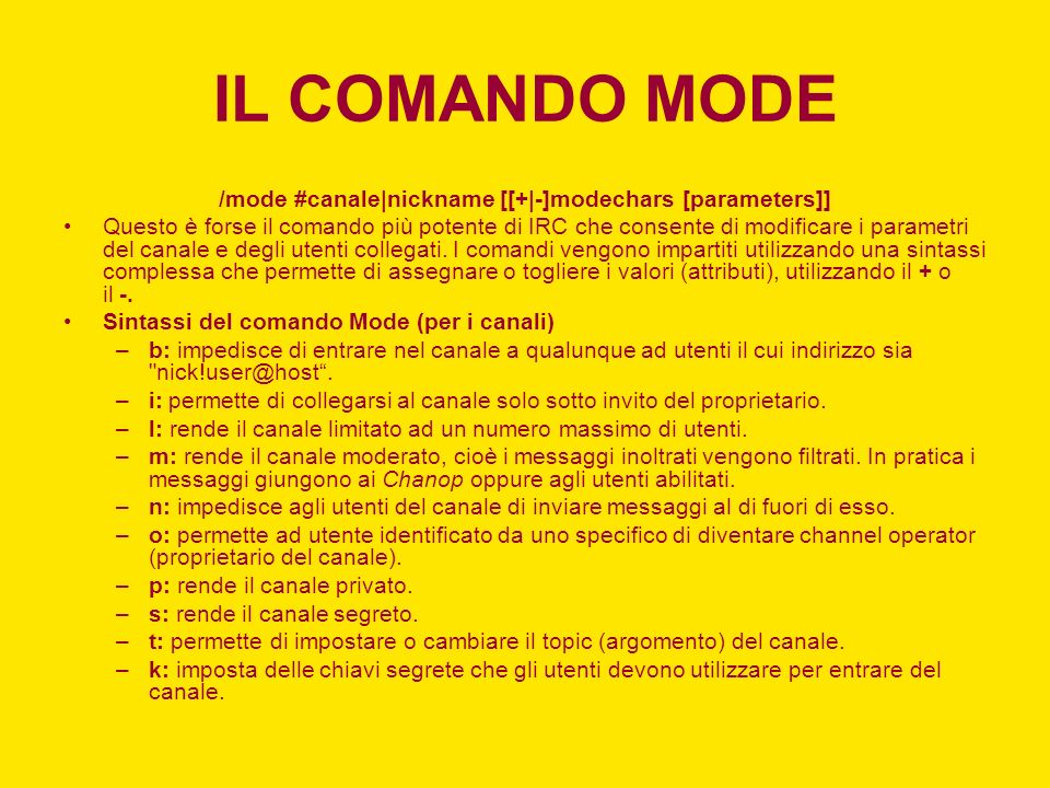 /mode #canale|nickname [[+|-]modechars [parameters]]